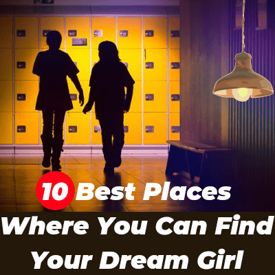 10 Best Places Where You Can Find Your Dream Girl