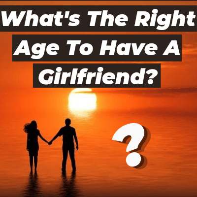 What's The Right Age To Have A Girlfriend