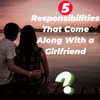 5 Responsibilities That Come along With a Girlfriend