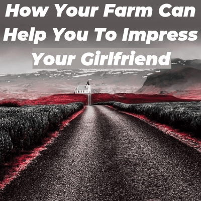How Your Farm Can Help You To Impress Your Girlfriend